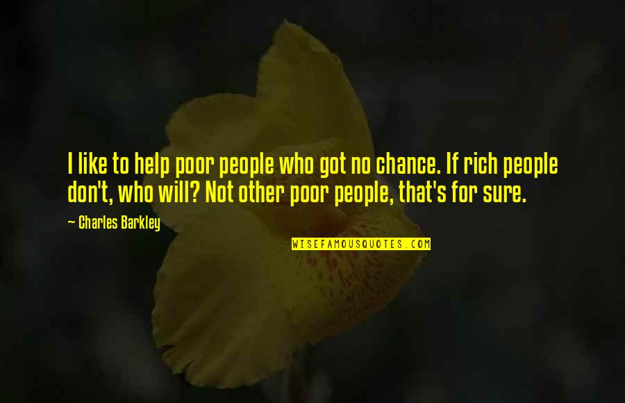 Like No Other Quotes By Charles Barkley: I like to help poor people who got