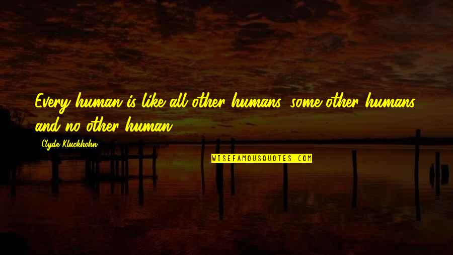 Like No Other Quotes By Clyde Kluckhohn: Every human is like all other humans, some