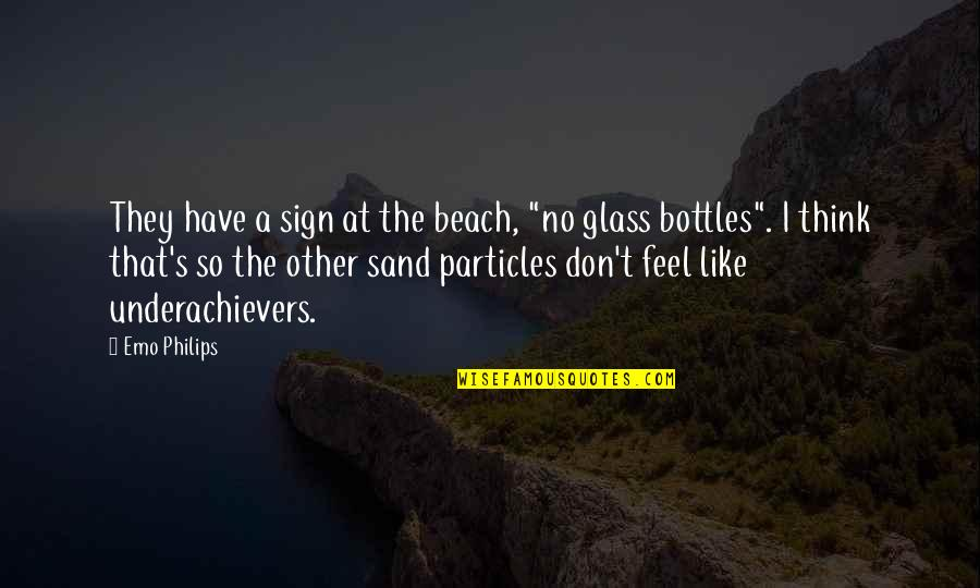 "Like No Other Quotes By Emo Philips: They have a sign at the beach, ""no"