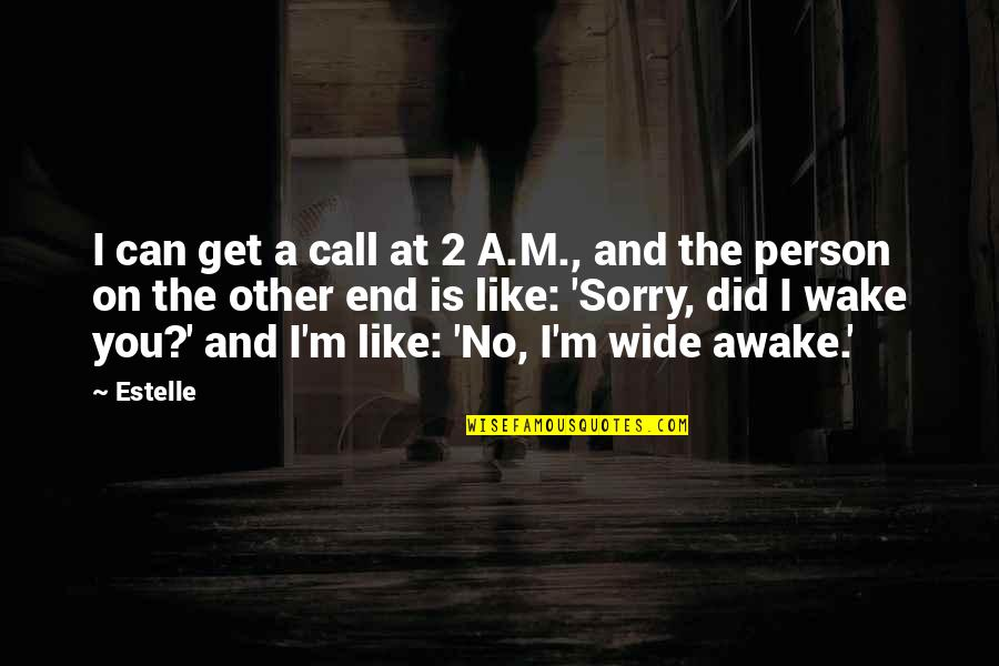 Like No Other Quotes By Estelle: I can get a call at 2 A.M.,