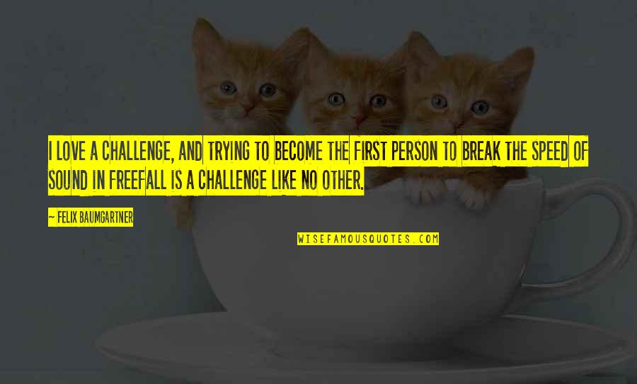 Like No Other Quotes By Felix Baumgartner: I love a challenge, and trying to become