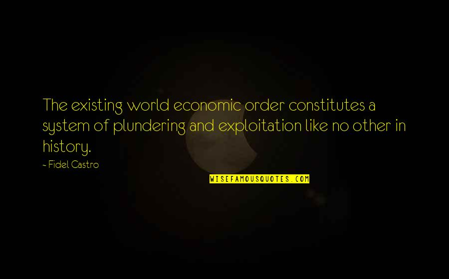 Like No Other Quotes By Fidel Castro: The existing world economic order constitutes a system