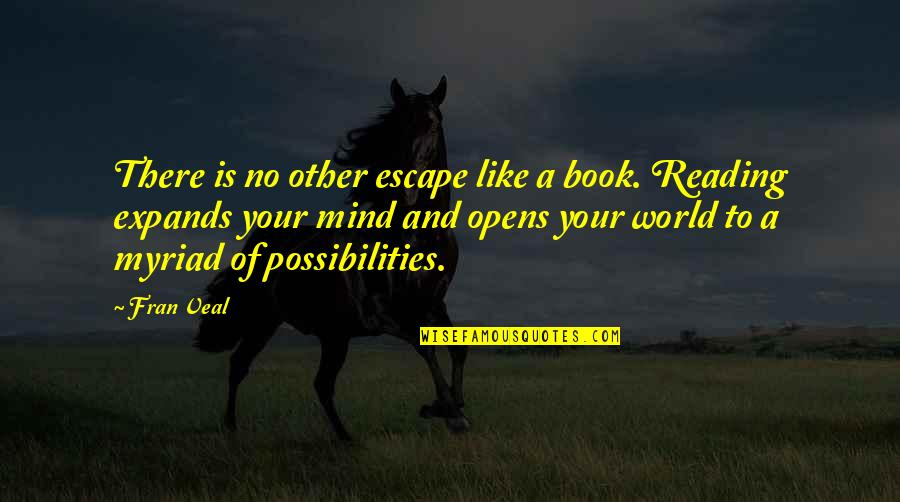 Like No Other Quotes By Fran Veal: There is no other escape like a book.