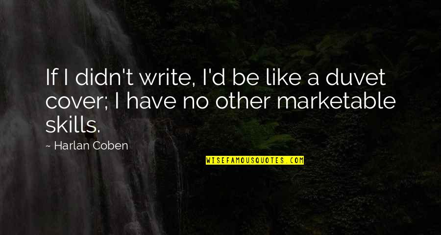 Like No Other Quotes By Harlan Coben: If I didn't write, I'd be like a