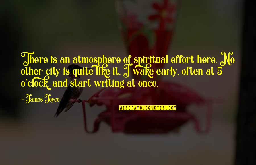 Like No Other Quotes By James Joyce: There is an atmosphere of spiritual effort here.
