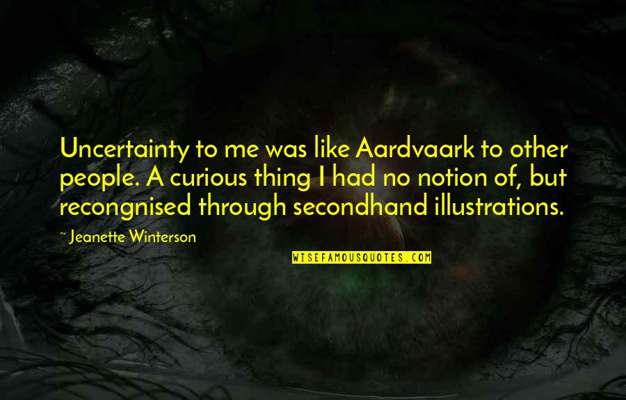 Like No Other Quotes By Jeanette Winterson: Uncertainty to me was like Aardvaark to other