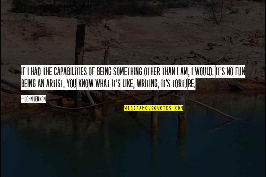 Like No Other Quotes By John Lennon: If I had the capabilities of being something