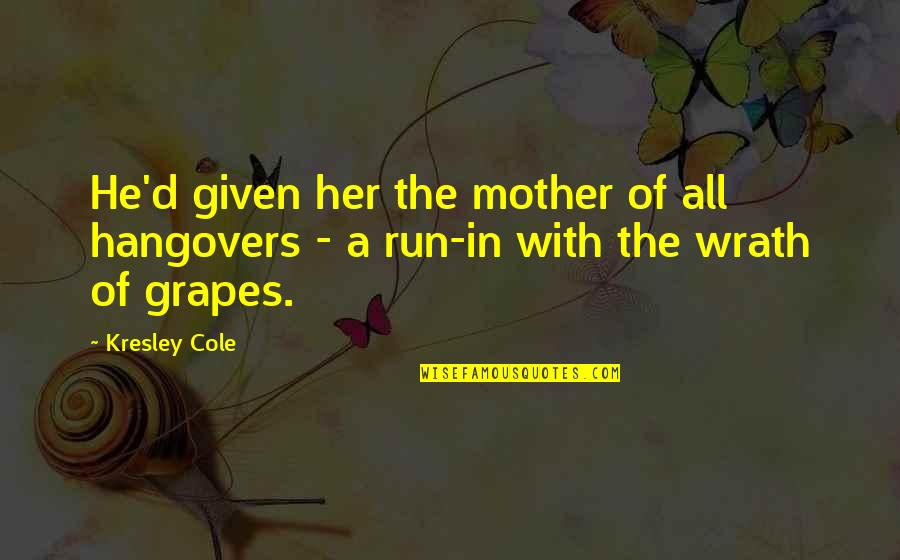 Like No Other Quotes By Kresley Cole: He'd given her the mother of all hangovers