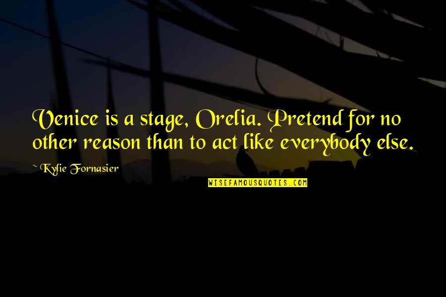 Like No Other Quotes By Kylie Fornasier: Venice is a stage, Orelia. Pretend for no