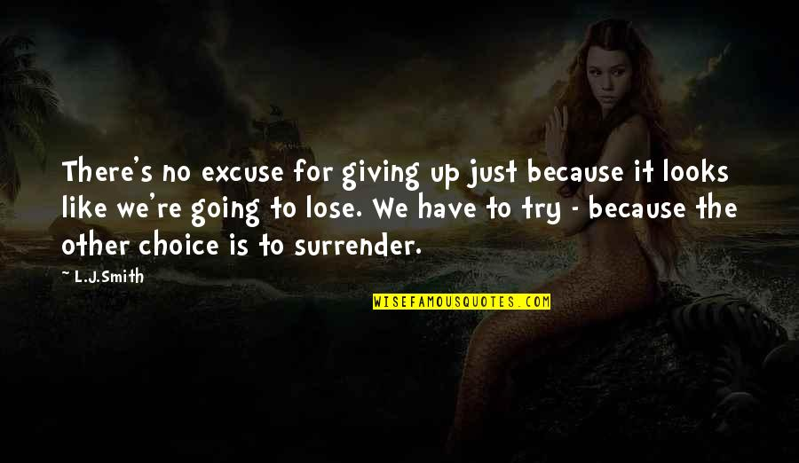 Like No Other Quotes By L.J.Smith: There's no excuse for giving up just because