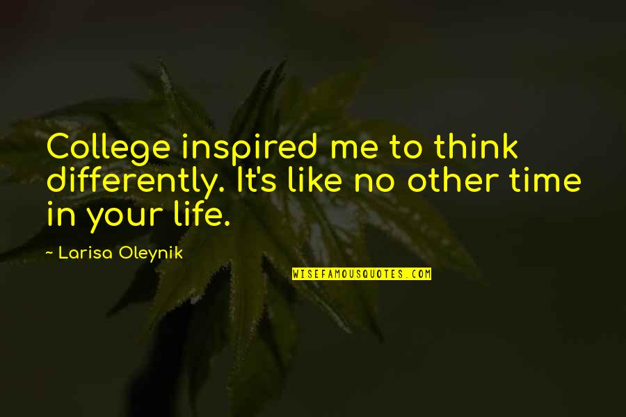 Like No Other Quotes By Larisa Oleynik: College inspired me to think differently. It's like