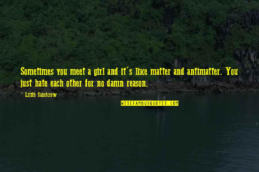 Like No Other Quotes By Lilith Saintcrow: Sometimes you meet a girl and it's like