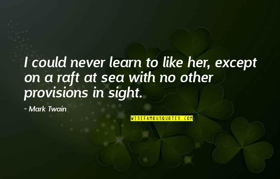 Like No Other Quotes By Mark Twain: I could never learn to like her, except