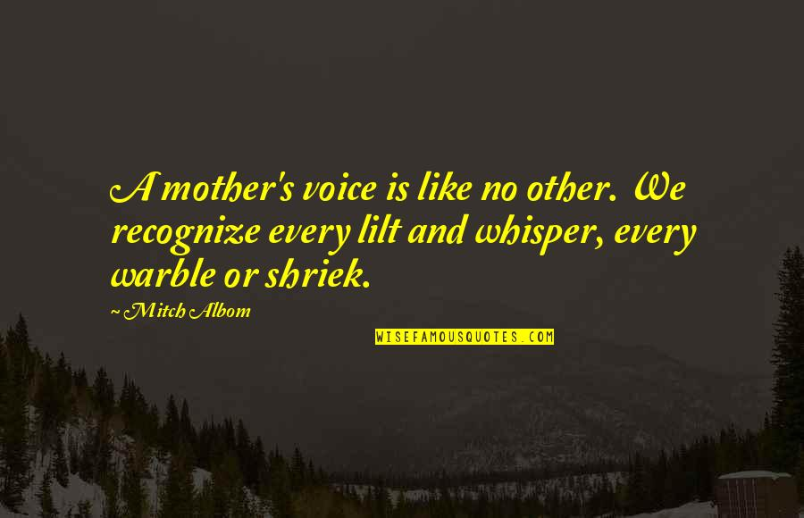 Like No Other Quotes By Mitch Albom: A mother's voice is like no other. We
