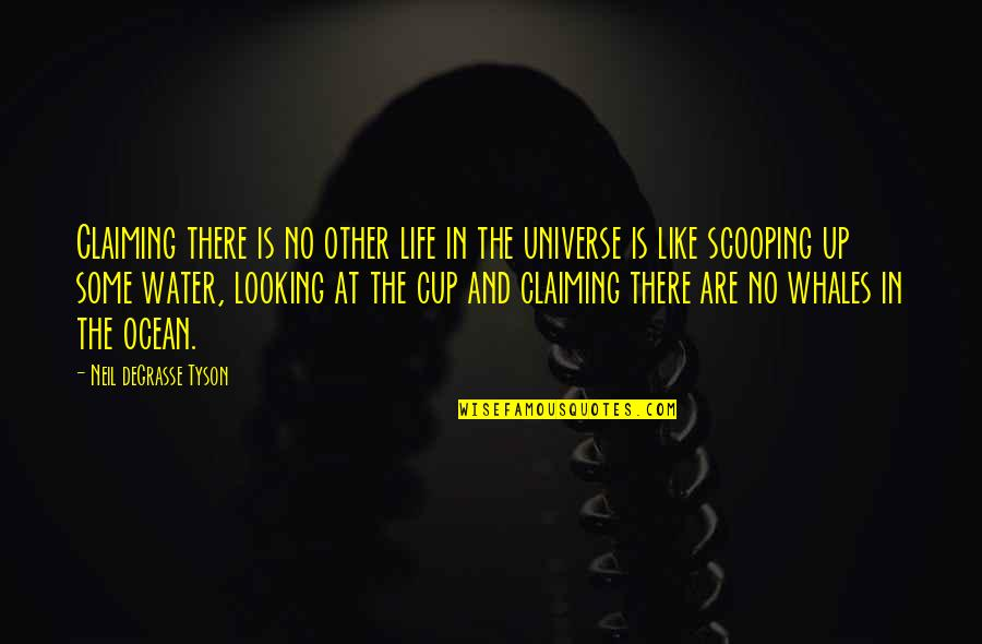 Like No Other Quotes By Neil DeGrasse Tyson: Claiming there is no other life in the