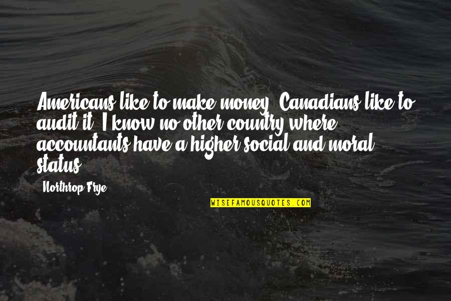 Like No Other Quotes By Northrop Frye: Americans like to make money; Canadians like to