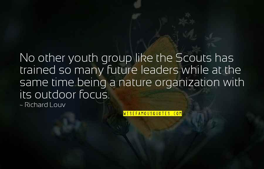 Like No Other Quotes By Richard Louv: No other youth group like the Scouts has