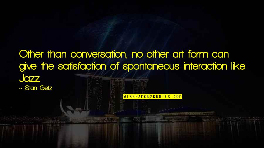Like No Other Quotes By Stan Getz: Other than conversation, no other art form can