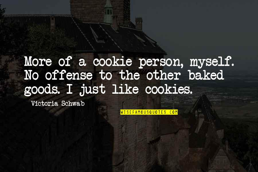 Like No Other Quotes By Victoria Schwab: More of a cookie person, myself. No offense