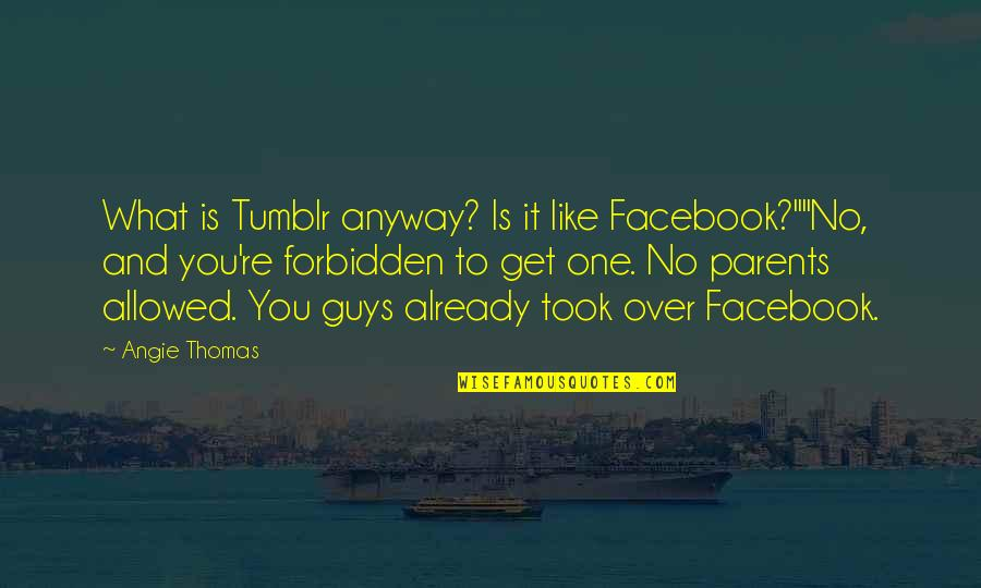 "Like On Facebook Quotes By Angie Thomas: What is Tumblr anyway? Is it like Facebook?""""No,"