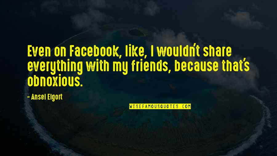 Like On Facebook Quotes By Ansel Elgort: Even on Facebook, like, I wouldn't share everything