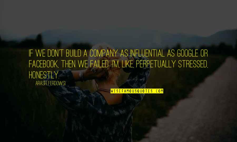 Like On Facebook Quotes By Arash Ferdowsi: If we don't build a company as influential
