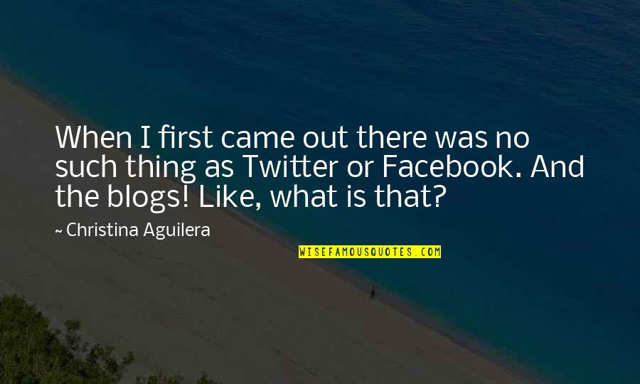 Like On Facebook Quotes By Christina Aguilera: When I first came out there was no