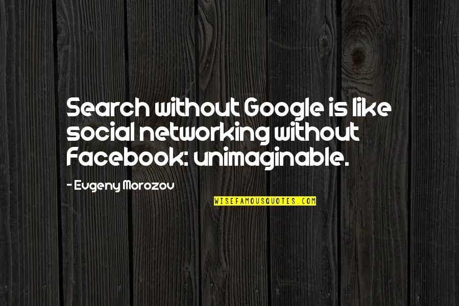 Like On Facebook Quotes By Evgeny Morozov: Search without Google is like social networking without