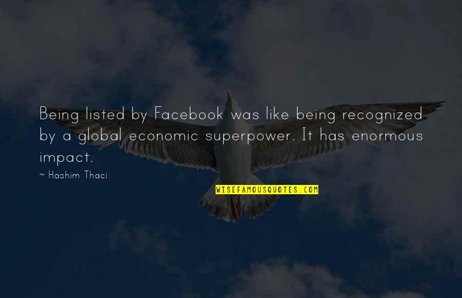 Like On Facebook Quotes By Hashim Thaci: Being listed by Facebook was like being recognized