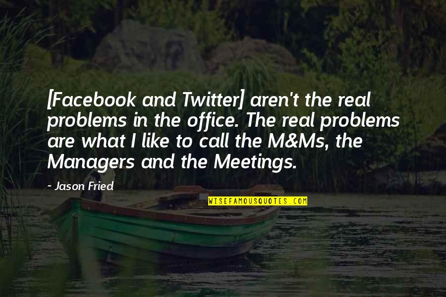Like On Facebook Quotes By Jason Fried: [Facebook and Twitter] aren't the real problems in