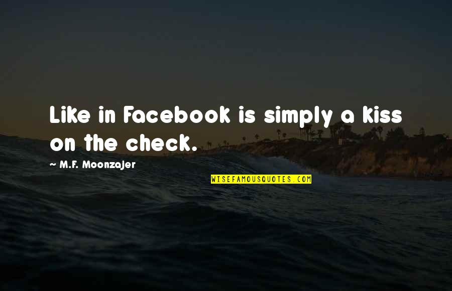 Like On Facebook Quotes By M.F. Moonzajer: Like in Facebook is simply a kiss on