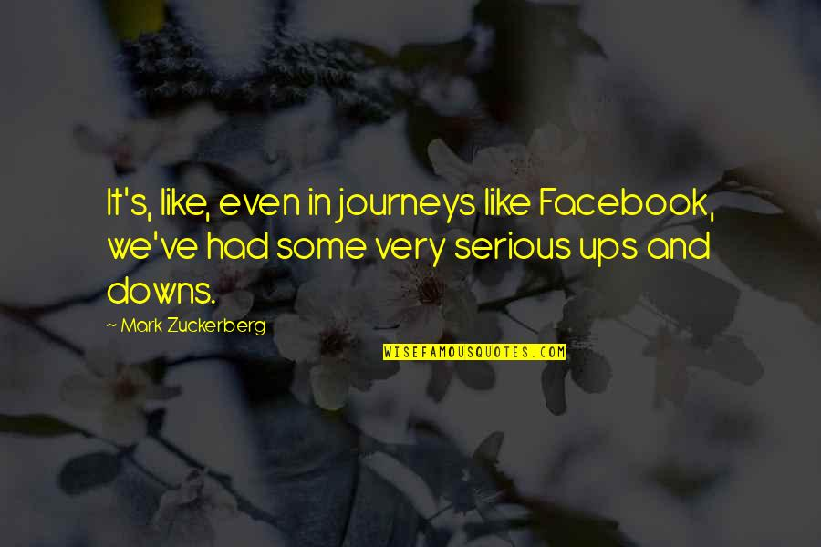 Like On Facebook Quotes By Mark Zuckerberg: It's, like, even in journeys like Facebook, we've