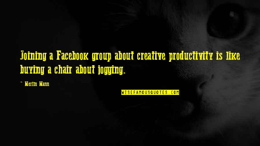 Like On Facebook Quotes By Merlin Mann: Joining a Facebook group about creative productivity is