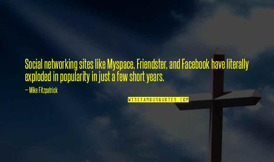 Like On Facebook Quotes By Mike Fitzpatrick: Social networking sites like Myspace, Friendster, and Facebook
