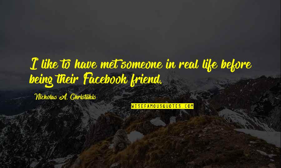 Like On Facebook Quotes By Nicholas A. Christakis: I like to have met someone in real
