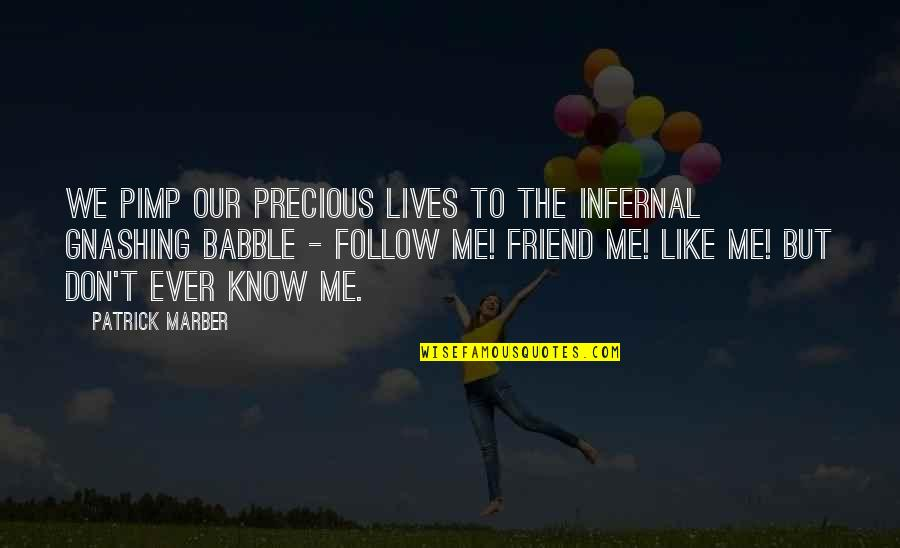 Like On Facebook Quotes By Patrick Marber: We pimp our precious lives to the infernal