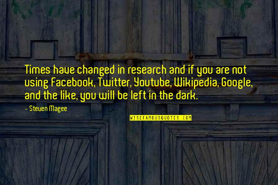Like On Facebook Quotes By Steven Magee: Times have changed in research and if you