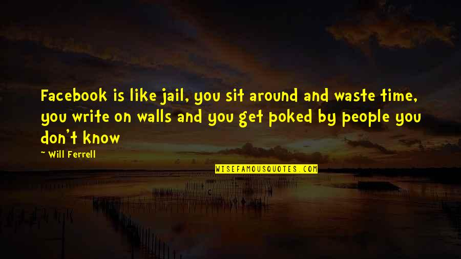 Like On Facebook Quotes By Will Ferrell: Facebook is like jail, you sit around and