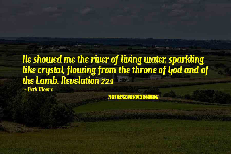 Like The Flowing River Quotes By Beth Moore: He showed me the river of living water,