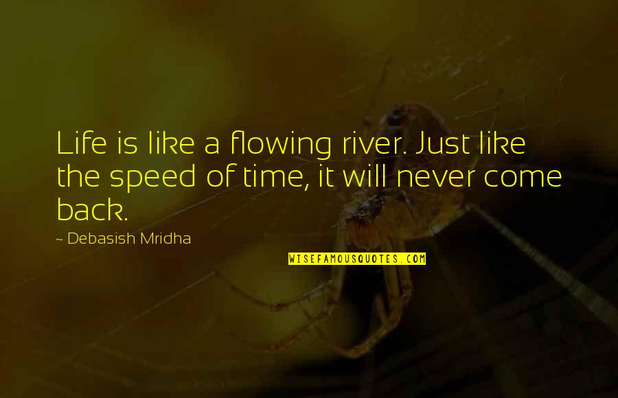 Like The Flowing River Quotes By Debasish Mridha: Life is like a flowing river. Just like