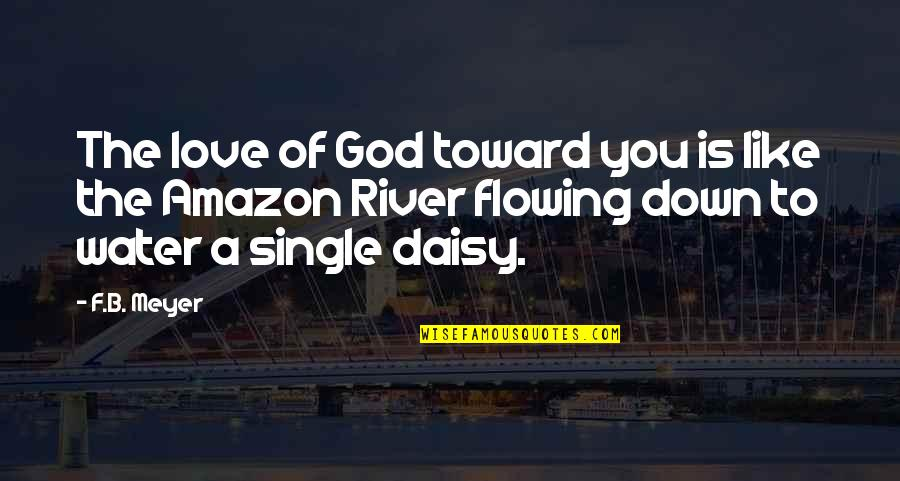 Like The Flowing River Quotes By F.B. Meyer: The love of God toward you is like