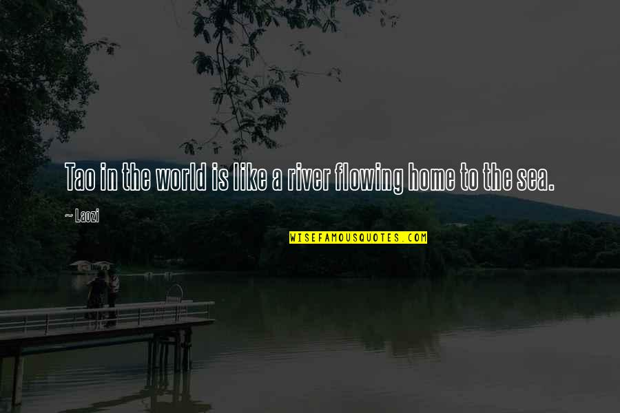 Like The Flowing River Quotes By Laozi: Tao in the world is like a river