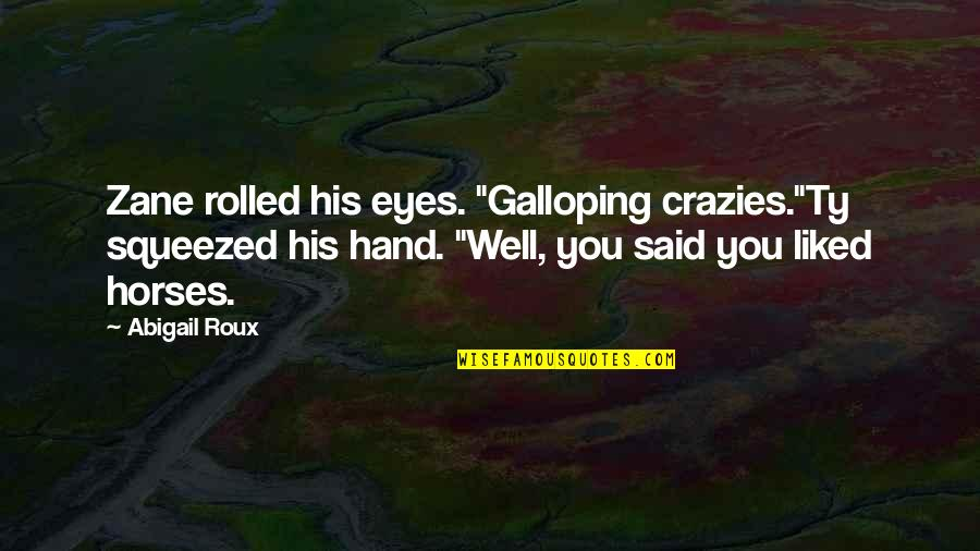 "Liked By Many Quotes By Abigail Roux: Zane rolled his eyes. ""Galloping crazies.""Ty squeezed his"