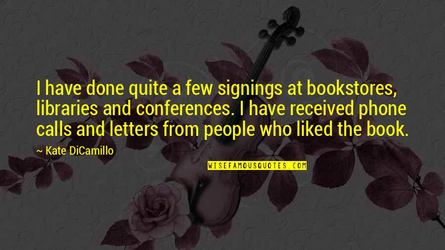 Liked By Many Quotes By Kate DiCamillo: I have done quite a few signings at
