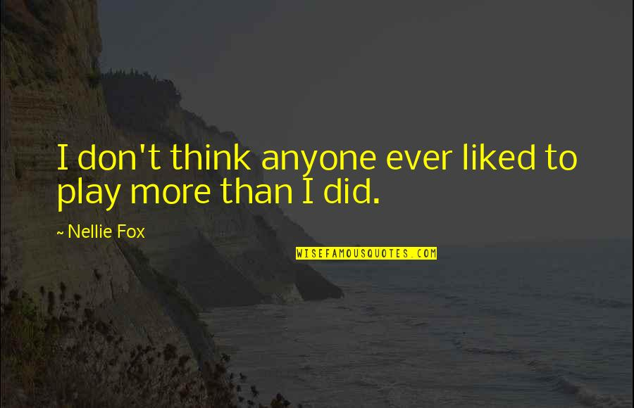 Liked By Many Quotes By Nellie Fox: I don't think anyone ever liked to play