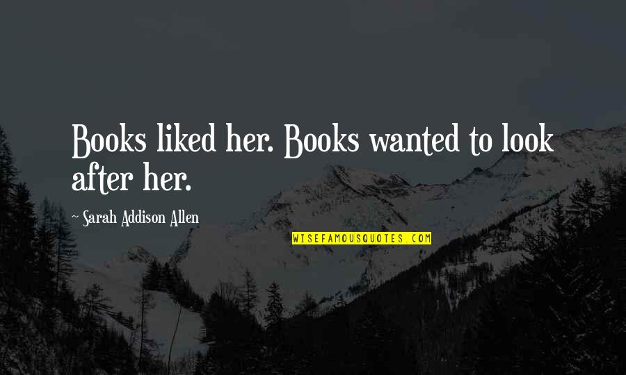 Liked By Many Quotes By Sarah Addison Allen: Books liked her. Books wanted to look after