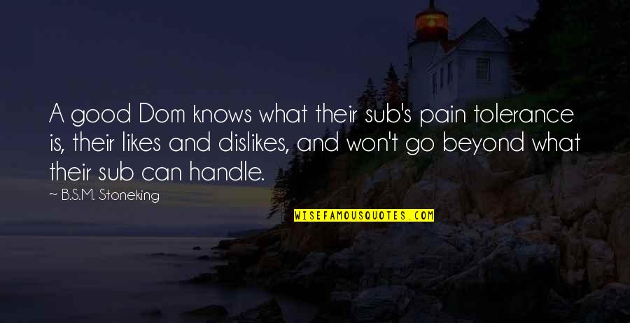 Likes And Dislikes Quotes By B.S.M. Stoneking: A good Dom knows what their sub's pain