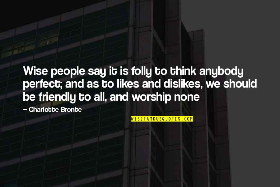 Likes And Dislikes Quotes By Charlotte Bronte: Wise people say it is folly to think