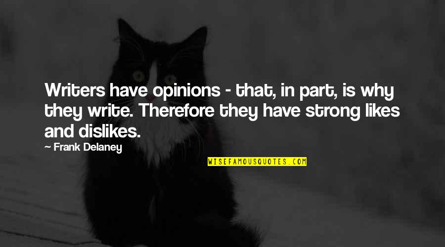 Likes And Dislikes Quotes By Frank Delaney: Writers have opinions - that, in part, is