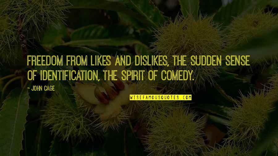 Likes And Dislikes Quotes By John Cage: Freedom from likes and dislikes, the sudden sense